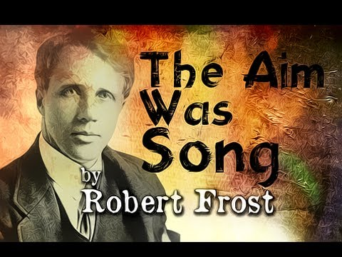 The Aim Was Song by Robert Frost - Poetry Reading