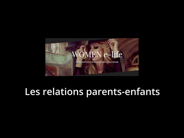 WOMEN e-life - Les relation parents enfants