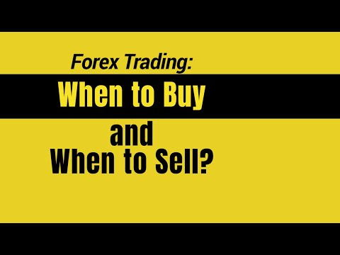 Forex Trading: When To Buy And When To Sell