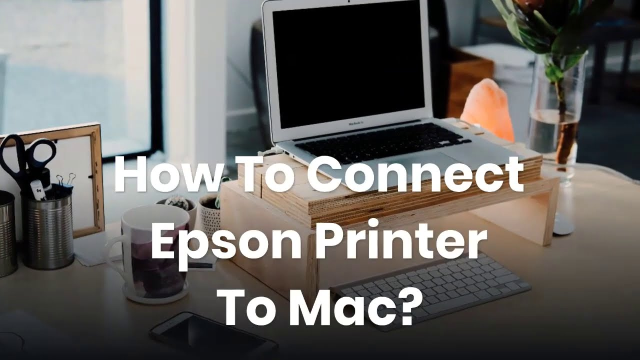 How To Connect Epson Printer To Mac?