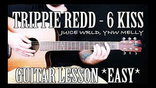 """How to Play """"6 Kiss"""" by Trippie Redd, Juice WRLD, YNW Melly on Guitar for Beginners"""