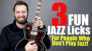 3 FUN JAZZ LICKS -  For People Who Don't Play JAZZ!