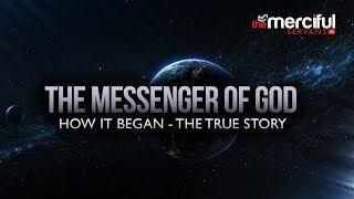 Video The Messenger of God - How it Began - True Story download MP3, 3GP, MP4, WEBM, AVI, FLV Oktober 2019