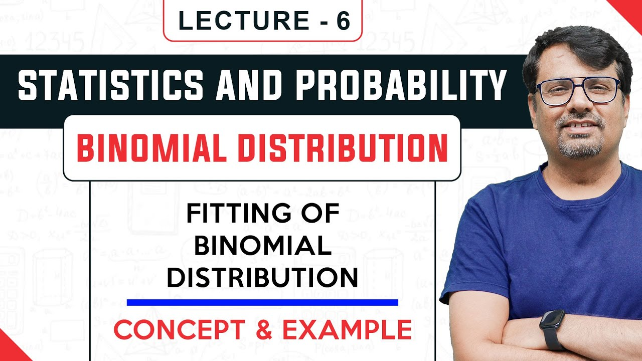 Binomial Distribution | Fitting of  Binomial Distribution | Examples