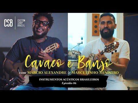CAVACO E BANJO, A Alma Do SAMBA, Ep 06, Instrumentos Acústicos Brasileiros, CSB C/ Rozini
