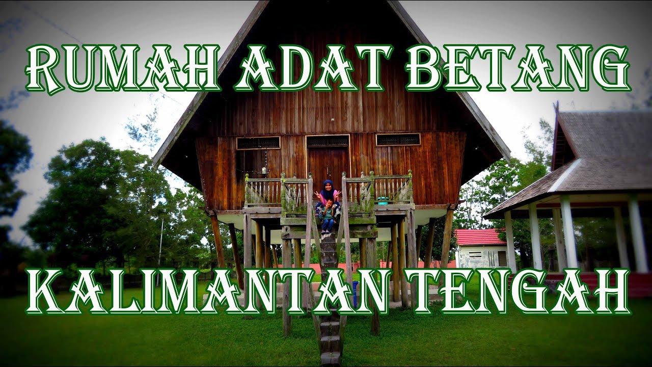 Mengenal Rumah Betang Rumah Adat Dayak Kalimantan Tengah Youtube