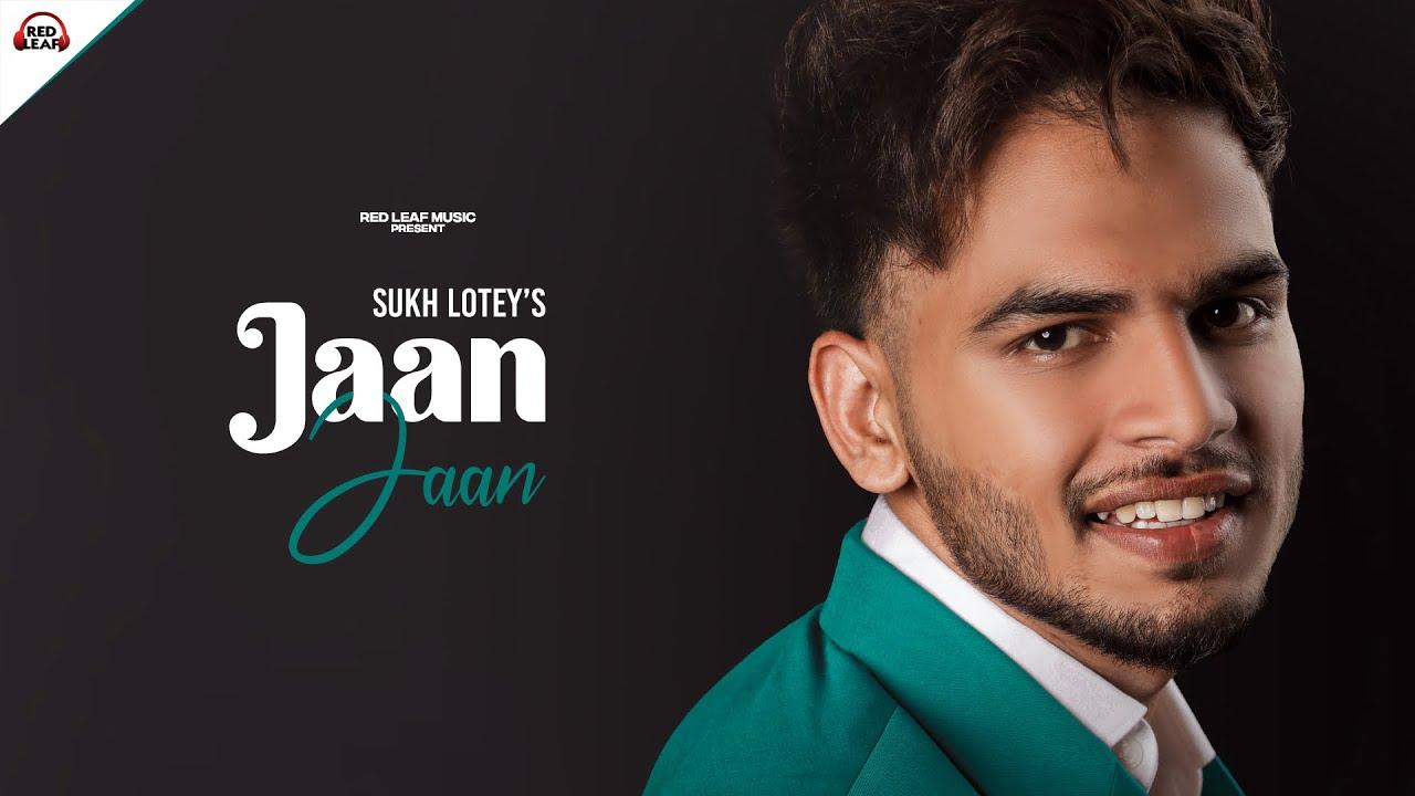 Jaan Jaan   Sukh Lotey   New Punjabi Songs 2021   One Piece   Latest Punjabi Songs