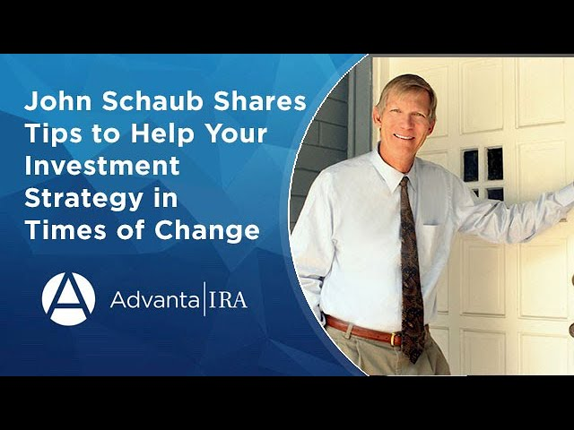John Schaub Shares Tips to Help Your Investments Strategy in Times of Change