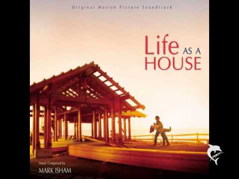 Life As A House - Mark Isham - Building A Family