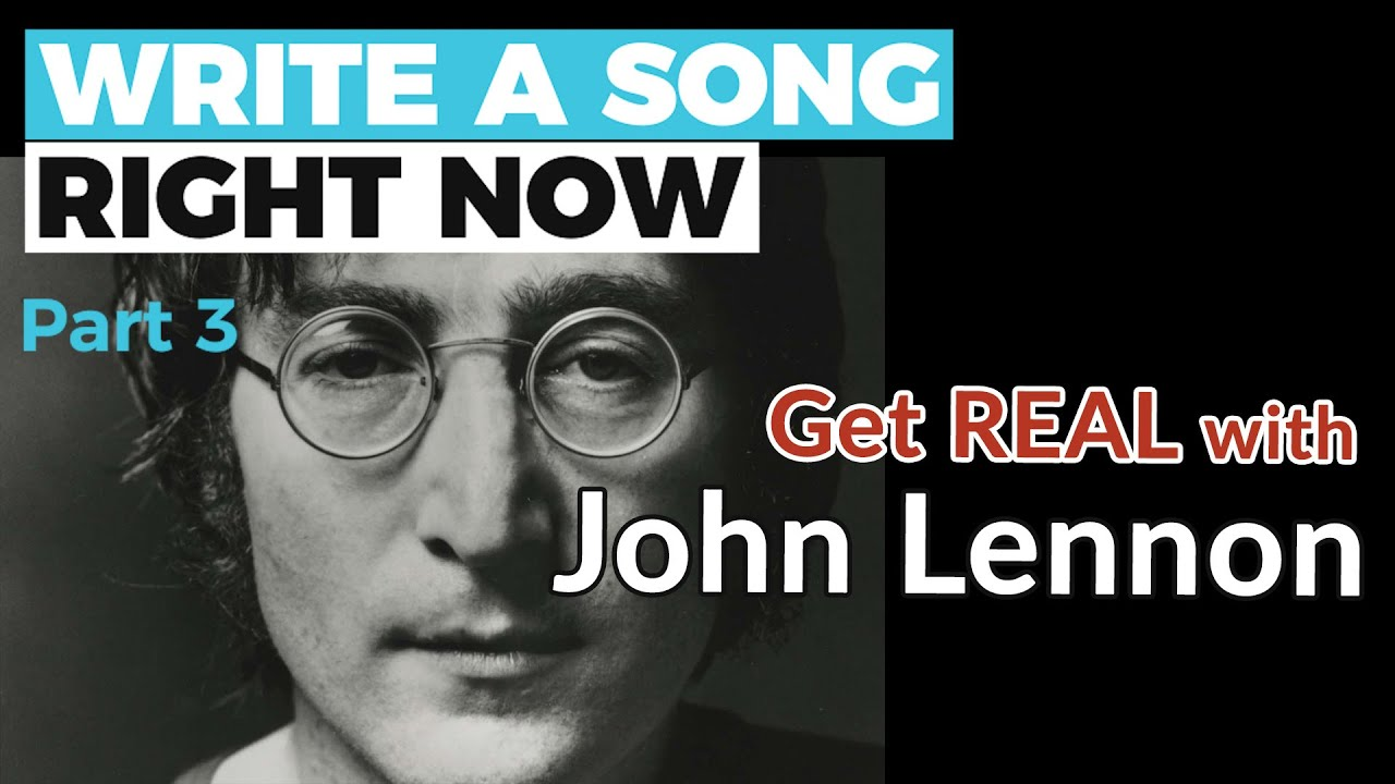 WRITE A SONG, RIGHT NOW - Part 3: Get REAL with JOHN LENNON — Guitar Discoveries