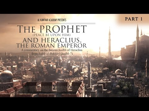 The Prophet ﷺ & Heraclius, the Roman Emperor Part 1