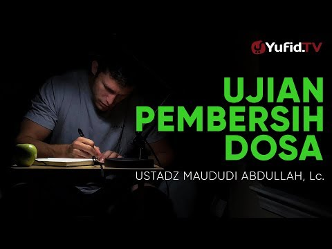 Ceramah Agama: Ujian Pembersih Dosa – Ustadz Maududi Abdullah, Lc.