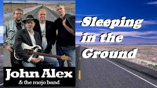 Sleeping in the ground - John Alex & The Mojo Band