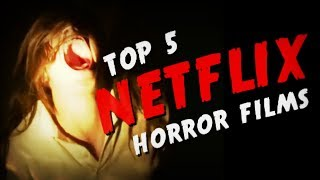 Top 5 Best Netflix Horror Films!
