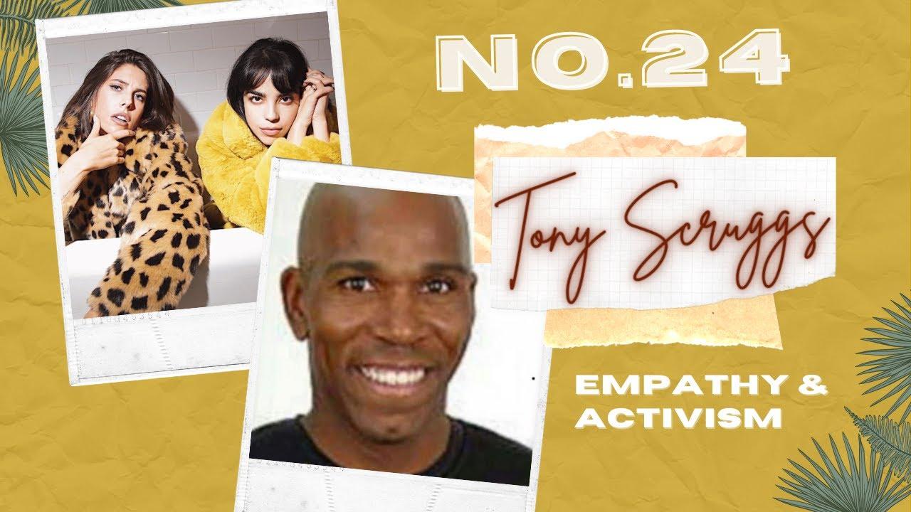 No.24 Empathy & Activism w/ Tony Scruggs