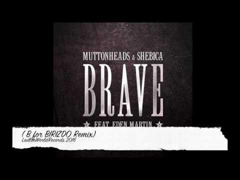 Muttonheads - Brave ( B For Birizdo Remix )