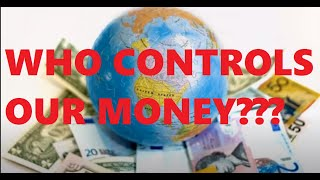 WHO CONTROLS ALL OF OUR MONEY   CENTRAL BANKS   FIAT PAPER MONEY