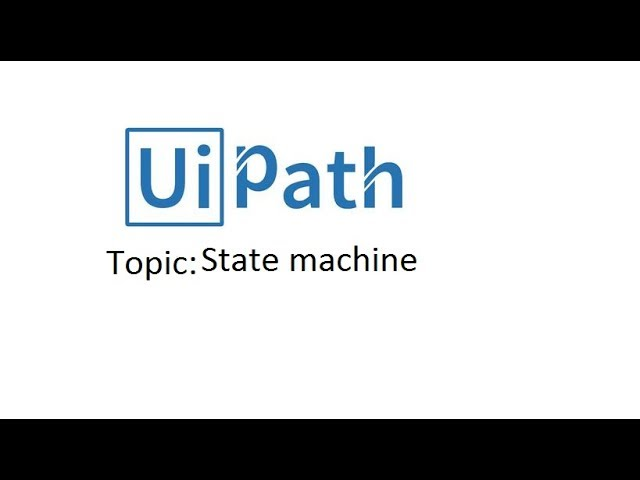 State Machines /RE Framework in UIPath (Karthik Bethi) - RPA