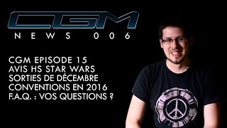 CGM - News 006 (Episode 15 / Bilan 2015 / Conventions 2016 / FAQ !!)