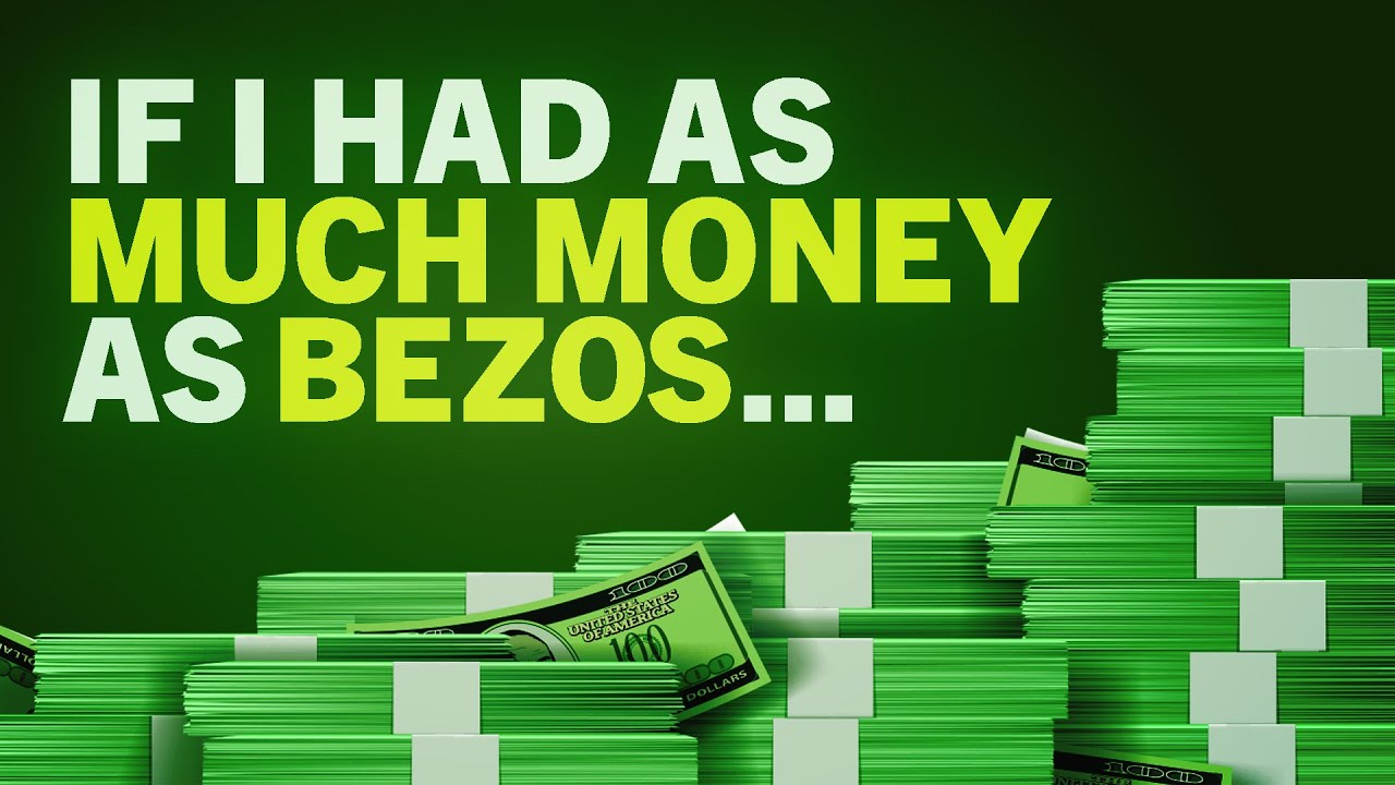 If I Had The Money That Bezos Has