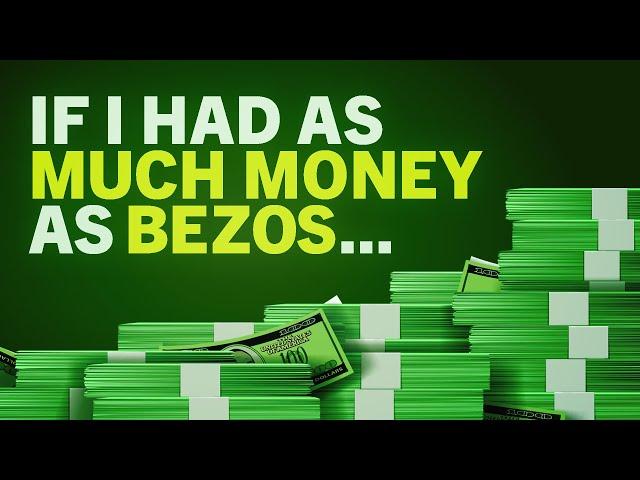 If I Had the Money That Bezos Had