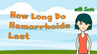 How Long Do Hemorrhoids Last Find Out Answer Here