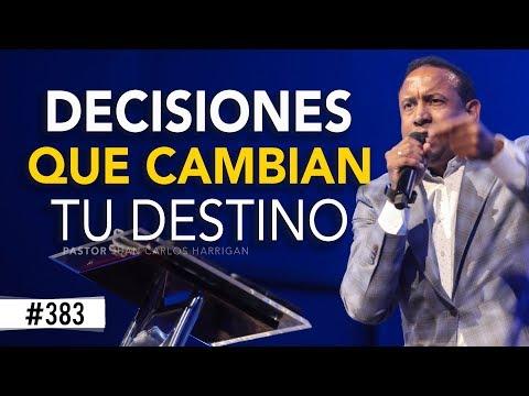 DECISIONES QUE CAMBIAN TU DESTINO- Pastor Juan Carlos Harrigan