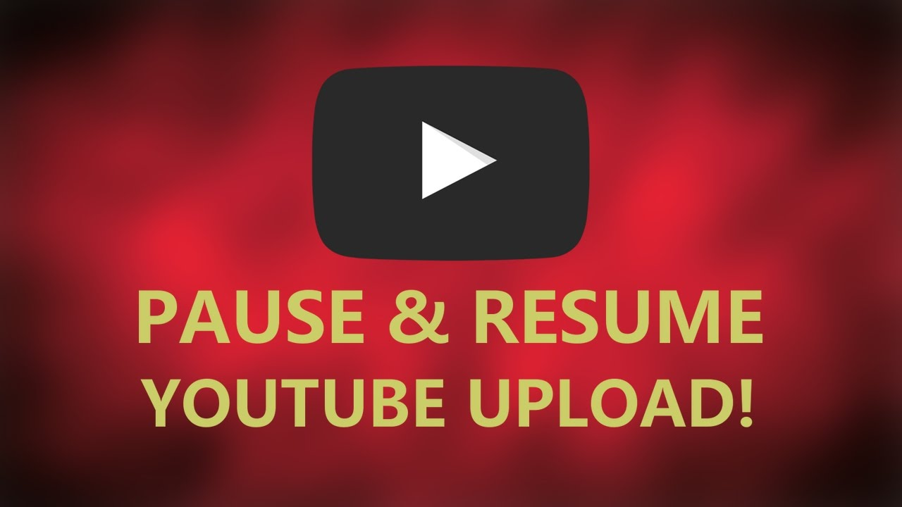 youtube upload pause and resume