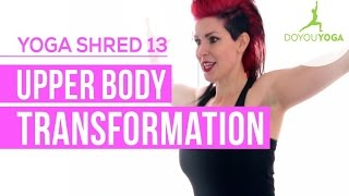Upper Body Transformation - Day 13 - 14 Day Yoga Shred Challenge