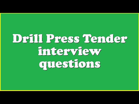 Drill Press Tender interview questions