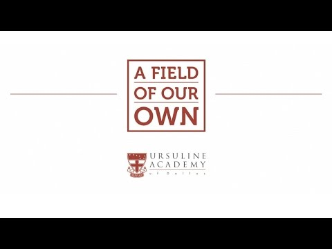 Ursuline Academy of Dallas - A Field of Our Own