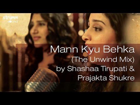 Man Kyu Behka (The Unwind Mix) by Shashaa...