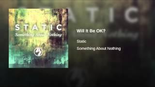 Will It Be OK?