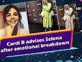 Cardi B advises Selena after emotional breakdown - #Hollywood News