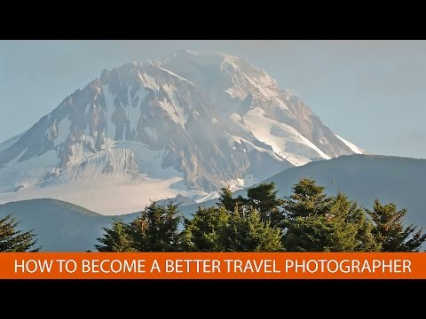 How to Become  a Better Travel and Vacation Photographer