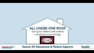 All Under One Roof: Caring for children with medical complexity across settings- Session 3