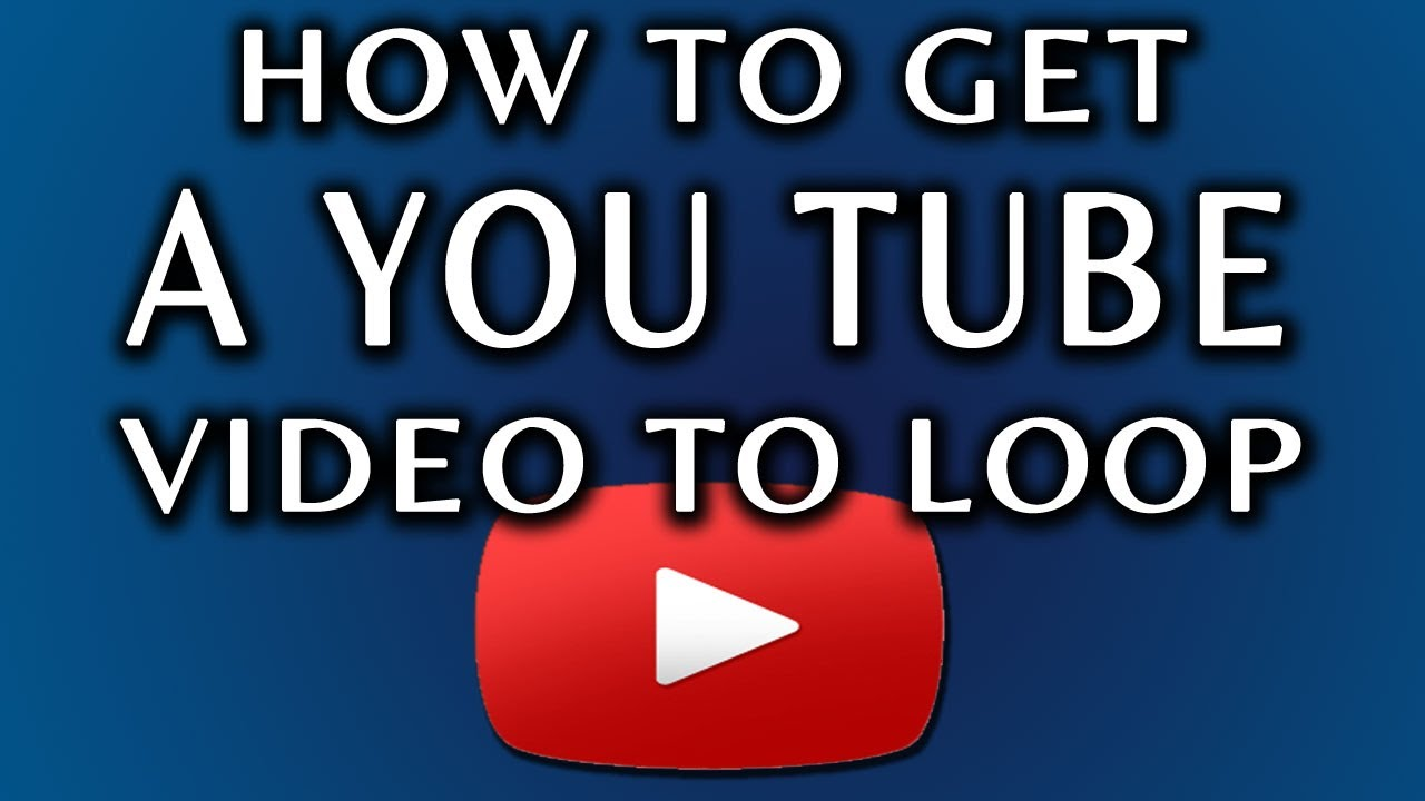 Looping How To Get A Youtube Video To Loop Youtube
