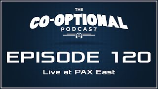 The Co-Optional Podcast Ep. 120 Live at PAX East [strong language] - April 24, 2016