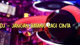 Download Lagu DJ - JANGAN DATANG LAGI CINTA || FULL BASS || NEW DJ || DJ REMIX !! mp3