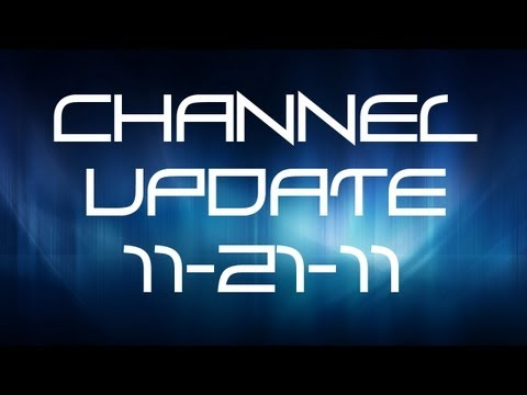 Channel Update 11-21-11: YouTube/Internet Issues and Upcoming Footage