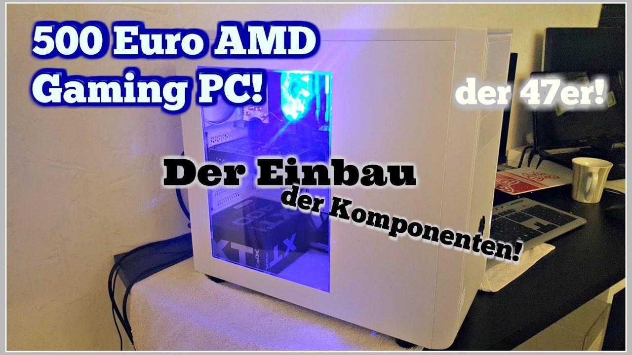 amd gaming pc f r 500 euro der einbau der komponeten. Black Bedroom Furniture Sets. Home Design Ideas