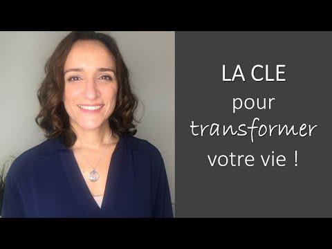 LA CLE Pour Transformer Votre Vie !