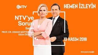 Osman Müftüoğlu ile NTV'ye Sorun 13 Kasım 2018