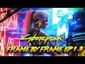 Cyberpunk 2077 - Frame By Frame Series Episode 1 - 3 In-Depth ANALYSIS