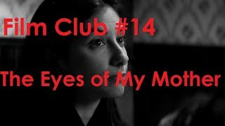Film Club #14: The Eyes of my Mother (2016) Film Review
