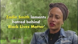 White people finds 3 words in 'Black Lives Matter' provocative - Zadie Smith