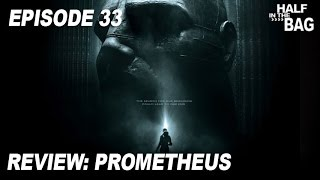 Half in the Bag Episode 33: Prometheus