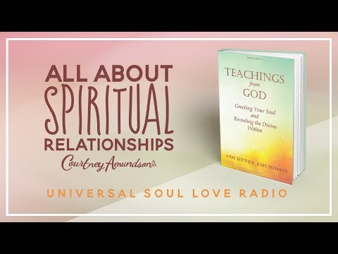 All About Spiritual Relationships - Courtney Amundson on Universal Soul Love Radio