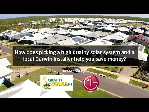 How does picking a high quality solar system and a local Darwin installer help you save money?