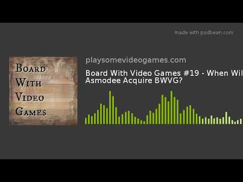 Board With Video Games #19 - When Will Asmodee Acquire BWVG?